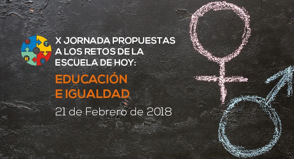 X JORNADA PROPUESTAS A LOS RETOS DE LA ESCUELA DE HOY: EDUCACIÓN E IGUALDAD